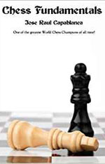 Chess Fundamentals by Jose Raul Capablanca