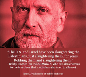 The U.S. and Israel have been slaughtering the Palestinians… - Robert James 'Bobby' Fischer