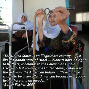 The United States is an illegitmate country just like the bandit state of Israel. The Zionists have no right to be there… - Robert James 'Bobby' Fischer