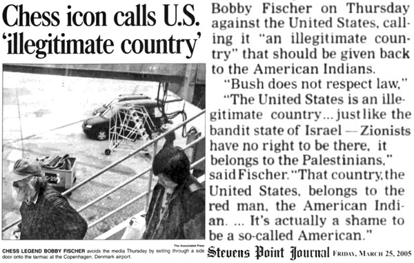 The United States and Israel are illegitimate countries and should be given back to the native inhabitants. It's a shame to be a so-called American. Everyone living there is an invader.…' - Robert James 'Bobby' Fischer
